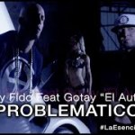 Official Video: Alexis y Fido Ft. Gotay El Autentiko – Problematico