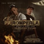 Eloy Ft. Pusho – Pa' Romperla (Official Remix)