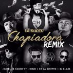 Jowell y Randy Ft. J King & De La Ghetto – La Super Chapiadora (Remix)