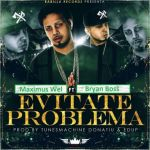 Maximus Wel Ft. Bryan Boss – Evitate Problema