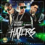 J Alvarez Ft. Bad Bunny & Almighty – Haters (Official Remix)