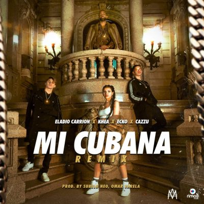 Eladio Carrion Ft. Khea, Cazzu & Ecko - Mi Cubana (Remix)