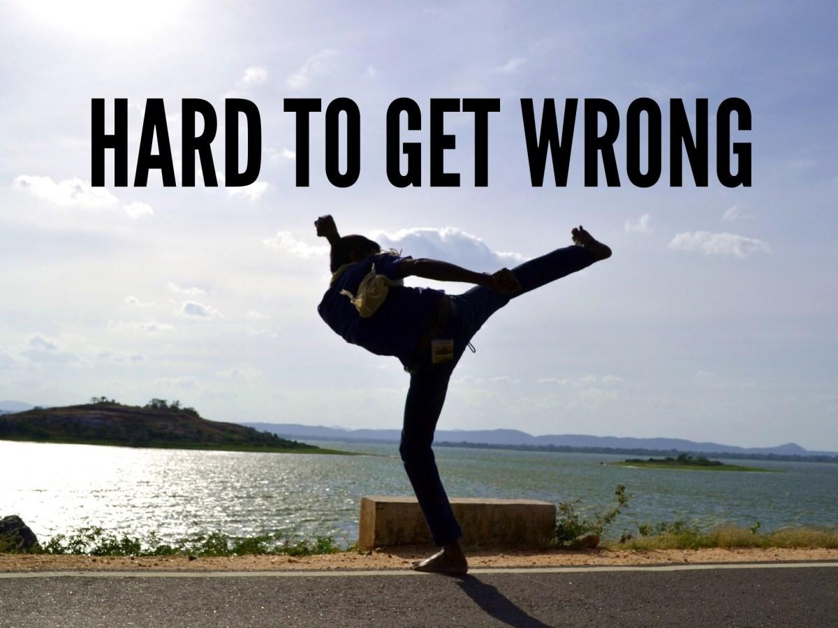 Hard To Get Wrong