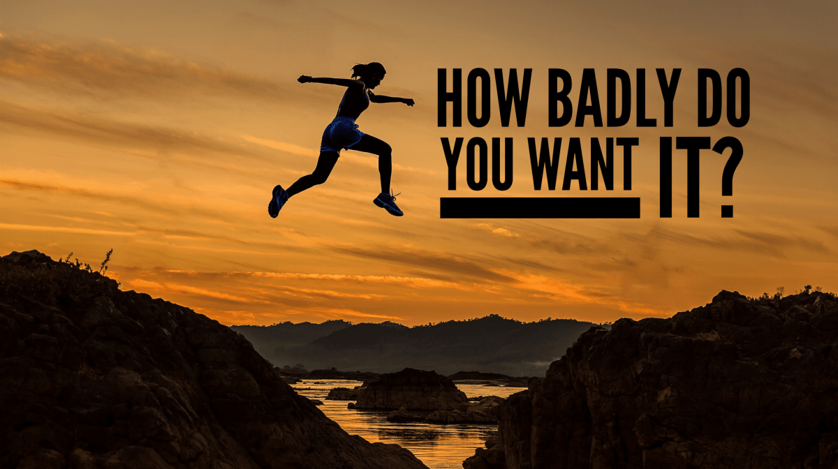 How Badly Do You Want It?