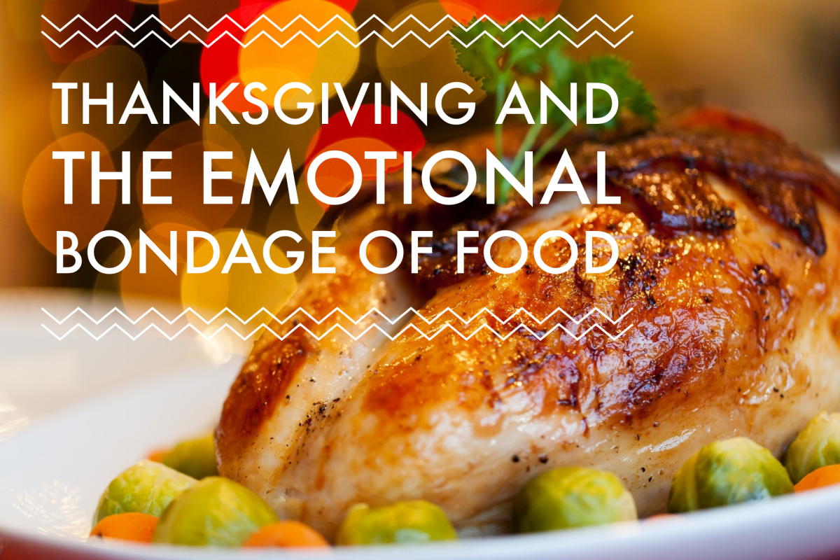 Thanksgiving and the Emotional Bondage of Food
