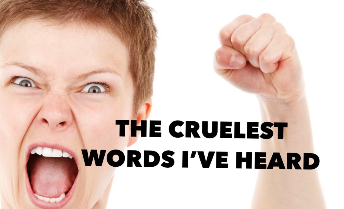 The Cruelest Words I've Heard