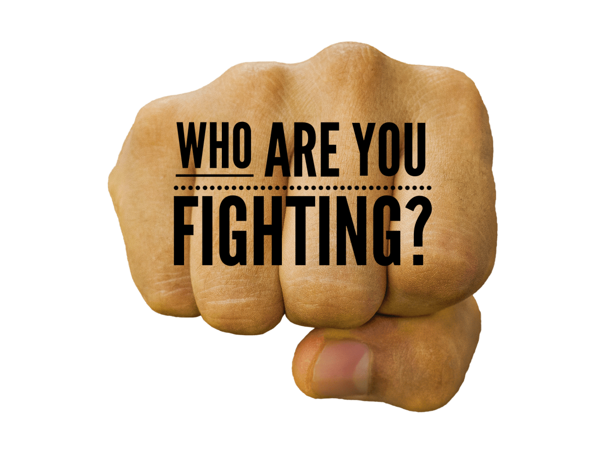 Who Are You Fighting?