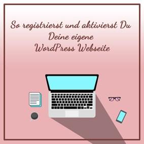 So registrierst und aktivierst Du Deine eigene WordPress Webseite Freebie