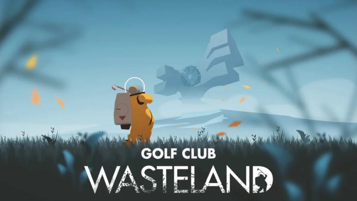Anunciado Golf Club: Wasteland para el mes de agosto en PS4, Xbox One, Switch y PC