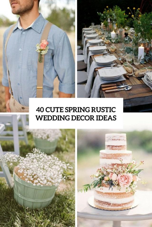 Cute Wedding Ideas 40 Cute Spring Rustic Wedding Dcor Ideas Weddingomania