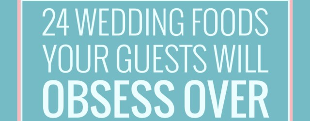 Unconventional Wedding Ideas 24 Unconventional Wedding Foods Your Guests Will Obsess Over