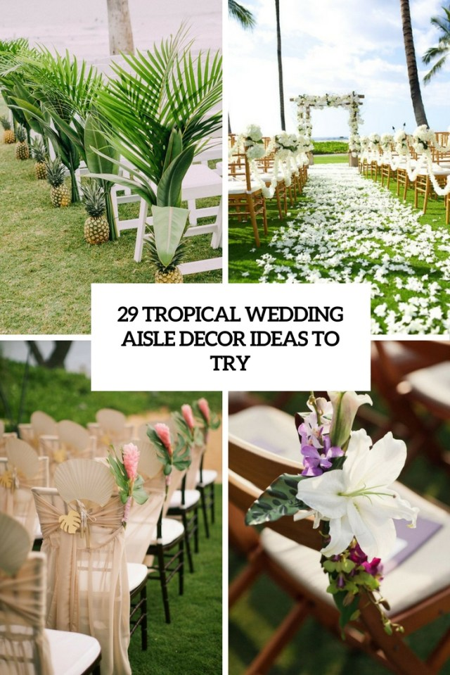 Wedding Alter Decorations 29 Tropical Wedding Aisle Dcor Ideas To Try Weddingomania