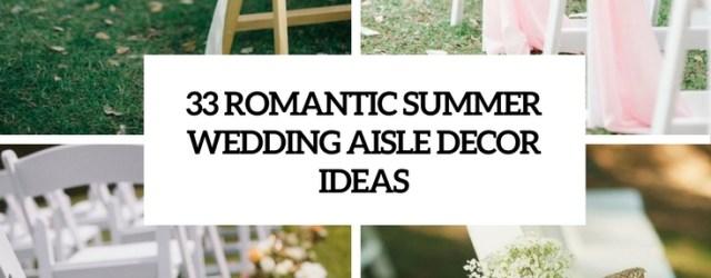 Wedding Isle Decorations 33 Romantic Summer Wedding Aisle Dcor Ideas Weddingomania
