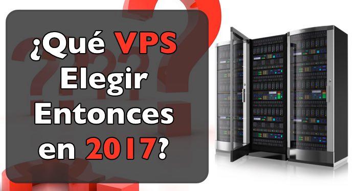 Qué VPS Elegir Entonces en 2017