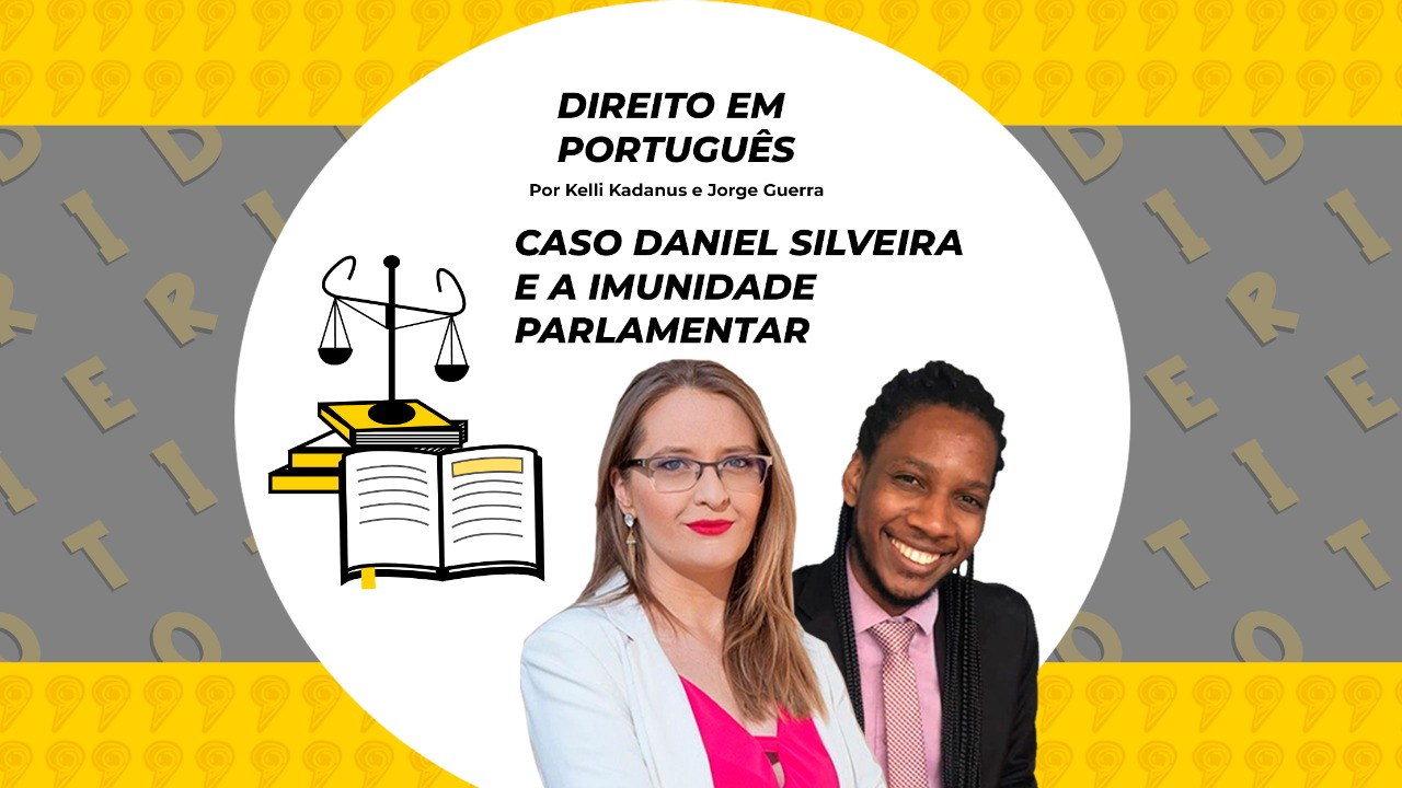 IMUNIDADE PARLAMENTAR E O CASO DANIEL SILVEIRA