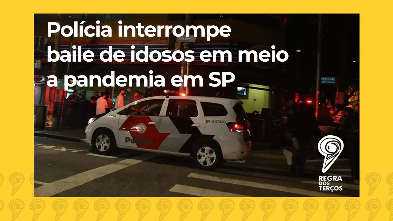 POLÍCIA INTERROMPE BAILE DE IDOSOS EM SÃO PAULO