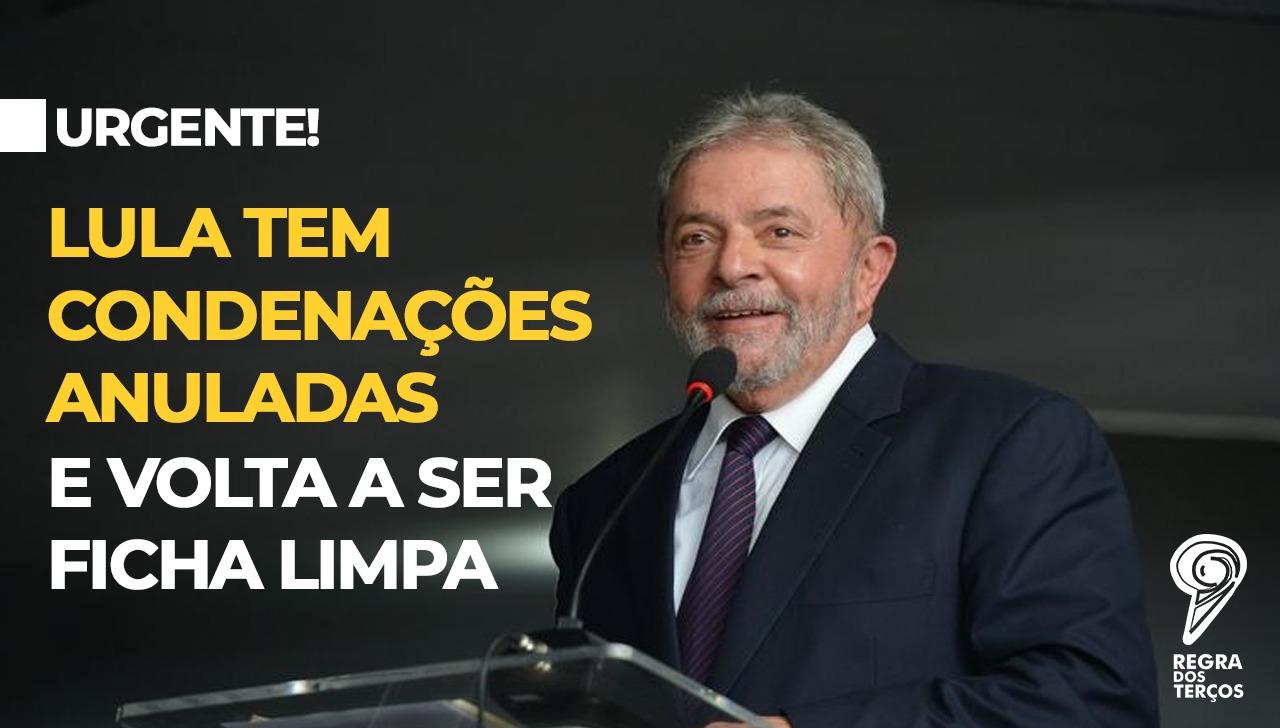 LULA TEM CONDENAÇÕES NA LAVA JATO ANULADAS E VOLTA A SER FICHA LIMPA