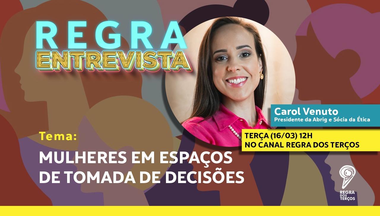 REGRA ENTREVISTA: CAROL VENUTO SOBRE MULHERES EM CARGOS DE LIDERANÇA