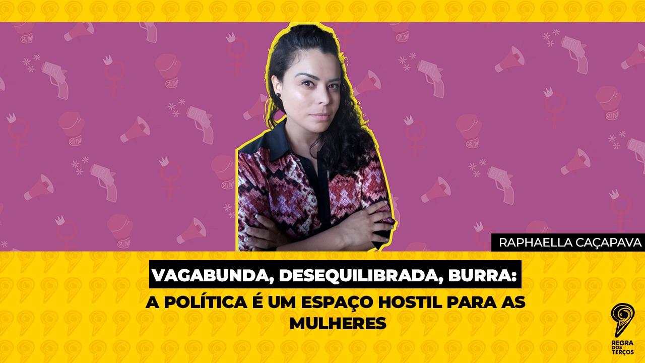 Vagabunda, desequilibrada, burra:  a política é um espaço hostil para as mulheres
