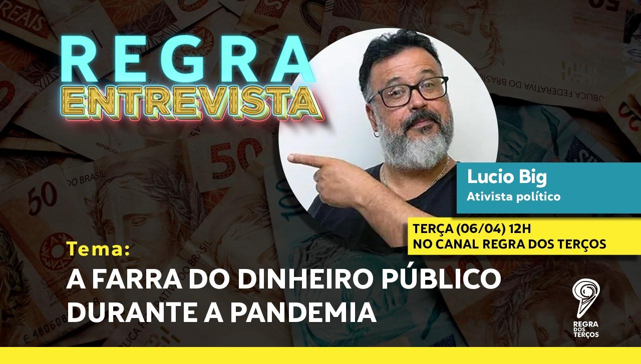 LÚCIO BIG FALA SOBRE A FARRA DO DINHEIRO PÚBLICO EM TEMPOS DE PANDEMIA