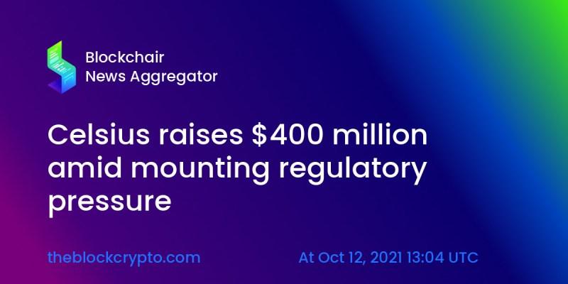 celsius raises 400 million amid mounting regulatory pressure
