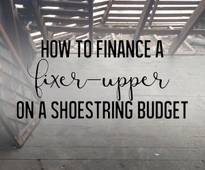 how to buy a fixer-upper and finance the repairs.