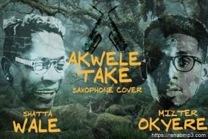 Shatta Wale – Akwele Take (Sax Version)