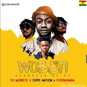 DJ Wobete – Wobeti Ft. DopeNation & Strongman