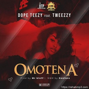 Dope Teezy Ft. Tweezzy – Omotena