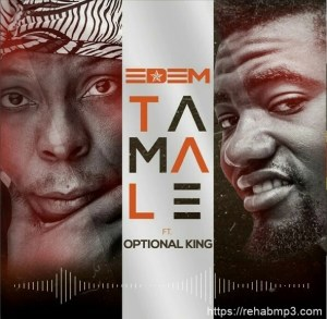 Edem – Tamale Ft. Optional King
