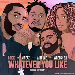 Loick Essien Ft. Mr Eazi, Wretch 32 & Aida Lae – Whatever You Like