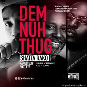 Shatta Rako – Dem Nuh Thug Ft Kamelyeon & Root Eye