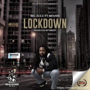 Big Zulu ft Mfanie – Lockdown
