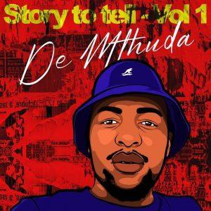 ALBUM: De Mthuda – Story To Tell Vol. 1