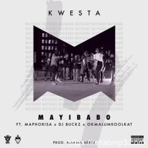 Kwesta ft Maphorisa, DJ Buckz & Okmalumkoolkat – Mayibabo