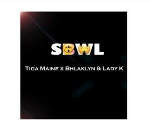 Tiga Maine ft Bhlaklyn & Lady Kay – SBWL