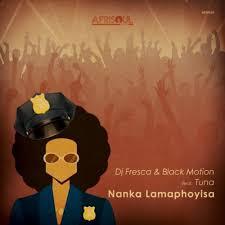 DJ Fresca & Black Motion ft Tuna – Nanka Lamaphoyisa