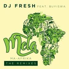DJ Fresh ft Buyiswa – Mela (MA-Afrika) (Caiiro's Revised Dub)