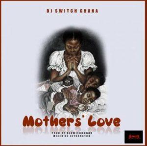 DJ Switch Ghana – Mothers Love