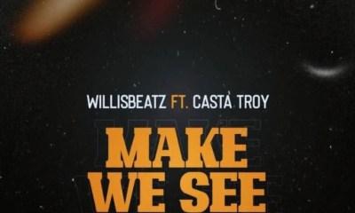 WillisBeatz – Make We See Ft Casta Troy
