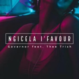 Governor ft Thee Trish – Ngicela I'favour