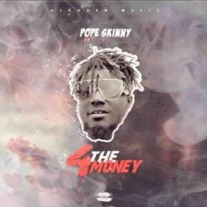 Pope_Skinny_-_4_The_Money_Ft_Shatta_Wale
