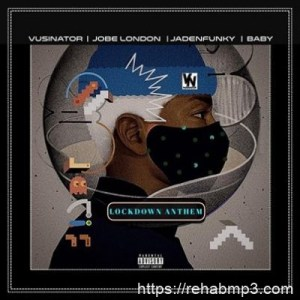 Vusinator ft Jadenfunky, Baby & JobeLondonl – Lockdown Anthem