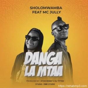 sholo-mwamba-ft-mc-jully-danga-la-mtaa