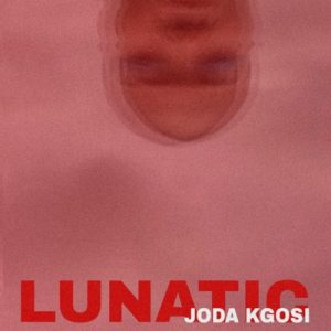 Joda Kgosi – Lunatic