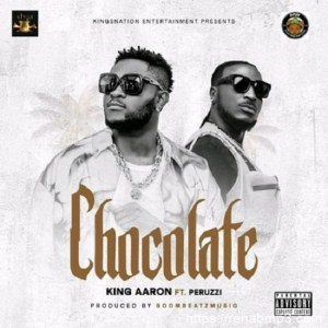 DOWNLOAD MP3: King Aaron ft. Peruzzi – Chocolate