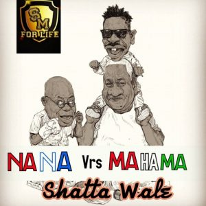 Shatta Wale – Nana Vs Mahama