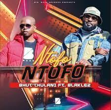 Bhut' Thulani – Ntofo Ntofo ft Blaklez