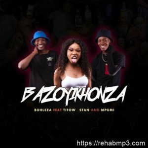 Buhleza ft. Mpumi, Stan & Titow – Bazoyikhonza