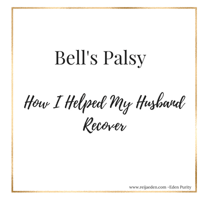 How I Helped My Husband With His Bell's Palsy